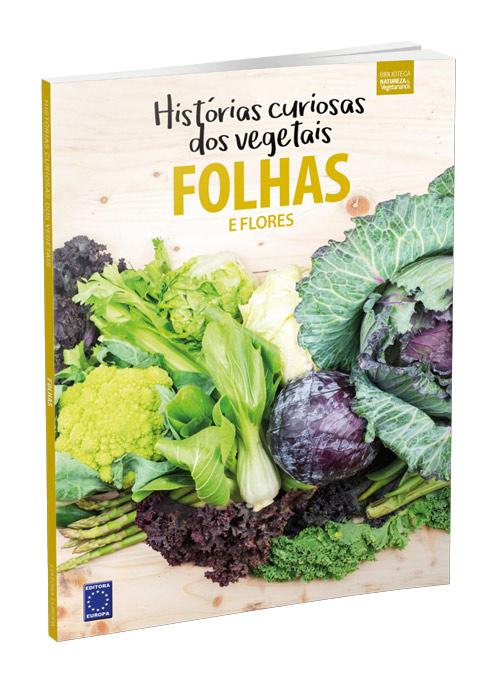 História Curiosa dos Vegetais: Folhas e Flores